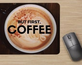 "Coffee Lovers Mouse Pad ""But First, Coffee"" With Latte Image Background"