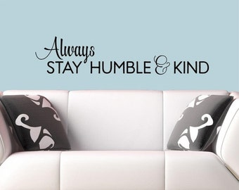 Always Stay Humble & Kind -Vinyl Lettering wall decals words family bedroom art hallway  love stickers decal graphics Home decor its