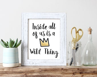 Inside All Of Us Is A Wild Thing Gold Foil Print Where The Wild Things  Gold Crown Are 5x7 8x10 11x14 Wall Art Nursery Home Decor
