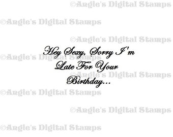 Hey Sexy, Sorry I'm Late Quote Digital Stamp Image