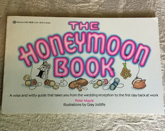 The Honeymoon Book, a wise & witty guide that takes you from the wedding reception to the first day backat work