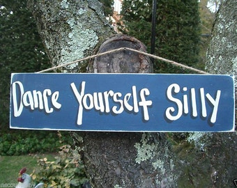 DANCE YOUFSELF SILLY - Country Rustic Primitive Shabby Chic Wood Handmade Sign Plaque