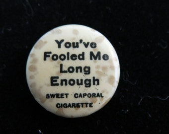 """Early 1900's Funny Sweet Caporal Cigarettes Pinback Pin or Button """"You've Fooled Me Long Enough"""""""