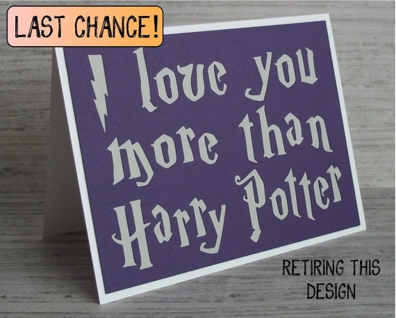 I love you more than Harry Potter- Royal Purple card with Chalky Grey lettering(or choose your house colors)-Harry Potter Inspired