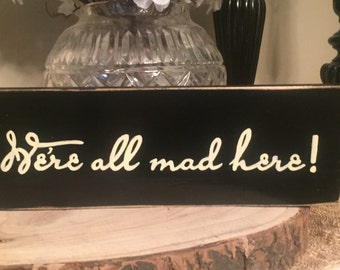 We're ALL Mad Here Cheshire Cat Alice in Wonderland  Lewis Carroll Quote Plaque Wooden Sign You Pick Color