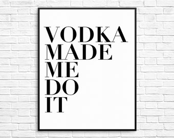 Funny 8x10 Print, Poster, Typography, Gallery Wall, Vodka Made Me Do It, Minimalist, Bar Decor, Liquor, Drinking Humor, Drunk, Kitchen Decor