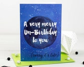 Merry Un-Birthday To You - Late Birthday Card - Belated Birthday Card - Space Card - Space Birthday Card - Card For Him - Sorry I forgot