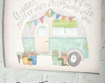 INSTANT DOWNLOAD It Doesn't Matter Where I'm Going If I'm Going With You handpainted watercolor camper caravan print. Wall decor