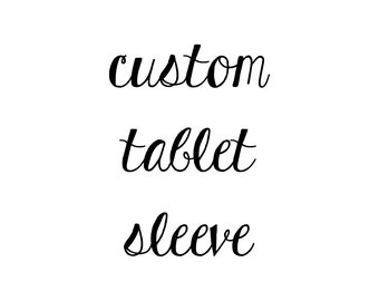 TABLET case, tablet cover, tablet sleeve (ipad, kindle, galaxy tab, galaxy note...) - CUSTOM MADE