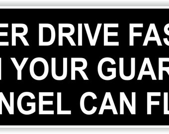 Never Drive Faster than Guardian Angel Can Fly Sticker for Bumper Car Laptop Book Fridge Guitar Motorcycle Helmet ToolBox Door PC Boat