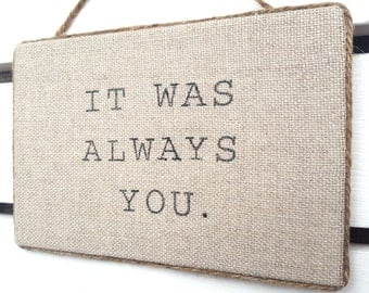 It Was Always You Sign - Romantic Burlap Sign - Linen Wall Art - Wedding Gift - Anniversary Gift - Valentine's Day Gift