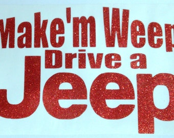 Make'm Weep, Drive a Jeep Metallic Sticker Decal - Jeep Sticker - Only in a Jeep
