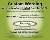CUSTOM WORDING on INSIDE of any Listed Card for Only Five Dollars