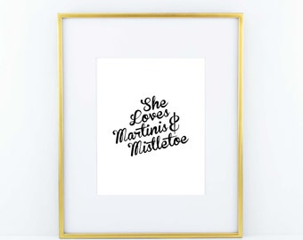 Black and White 'She Loves Martinis & Mistletoe' Christmas Holiday print poster- ORIGINAL QUOTE