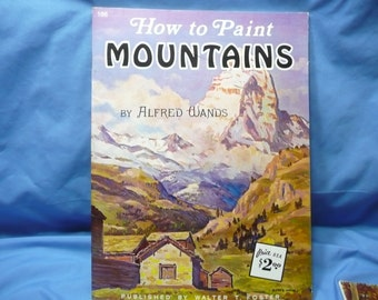 How to Paint Mountains by Alfres Wands / Walter Foster Book #166