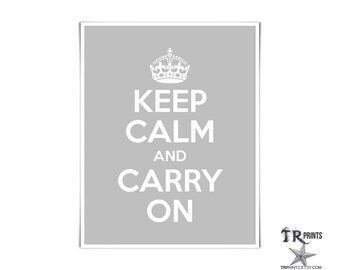 Keep Calm and Carry On Print - Dove Grey w White Text - Available in Multi Colors & Sizes