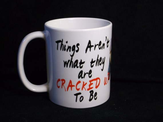 Funny mug #133-Things aren't what they are cracked up to be , co-worker gift, retirement gift, gift for plumber, construction worker gift