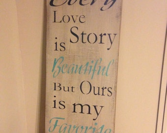 Every Love Story is Beautiful Handcrafted Sign
