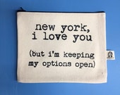 """new york i love you but i'm keeping my options open pouch 6"""" x 8"""""""