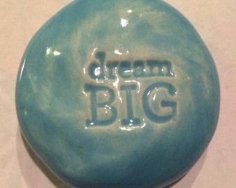 DREAM BIG Pocket Stone - Ceramic - Sky Blue Art Glaze - Inspirational Art Piece