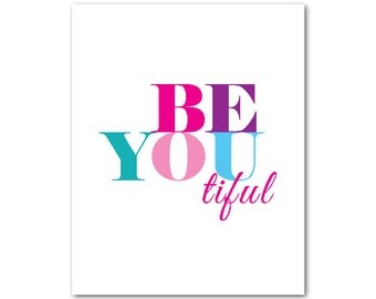 Modern Wall Art - Typography Art - Beautiful - BE YOU TIFUL - inspirational print - Teens Tweens Art - choose your background color