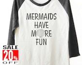 Mermaids Have More Fun tshirt mermaid shell shirt baseball tshirt funny quote tee women t shirt unisex size S M L