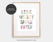 Less Worry More Faith Print | Instant Download Print, Printable Christian Art