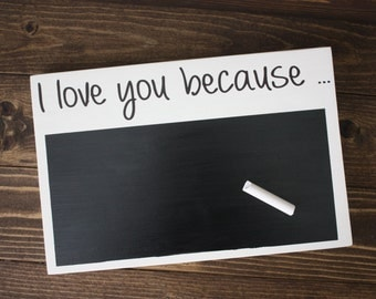 I love you because chalkboard sign - Valentine's Day gift - Anniversary gift - Mother's day gift - Sweetheart gifts - Chalkboard wood sign