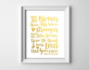 "Buy One Get One Free- Art Print ""You are braver than you believe"" Winnie the Pooh quote - FAUX gold tone - Nursery - Inspirational - SKU:028"