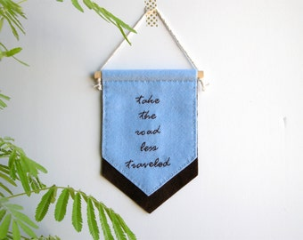 Felt banner quote, inspirational quote, motivational quote, take the road less traveled, dorm decor, office decor, wall art