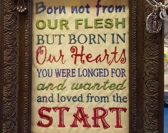 Born Not From Our Flesh But Born In Our Hearts you were longed for and wanted  Adoption Embroidery Design