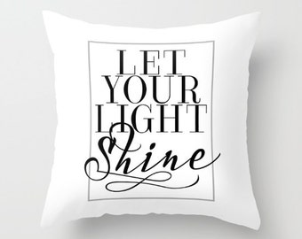 Let Your Light Shine Throw Pillows - Black and White Decorative Pillows - Couch Pillows - Sofa Pillows - Inspirational Quotes