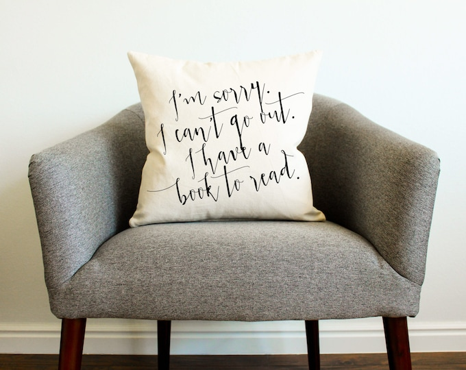 I'm Sorry. I Can't Go Out. I Have A Book To Read.  Pillow