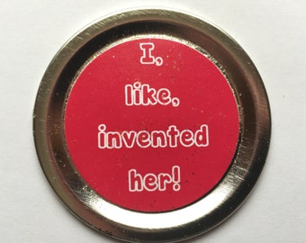 """Mean Girls Magnet – Funny Movie Quote: """"I, like, invented her!"""""""