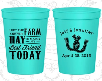Left the Farm and the Hay to marry my best friend today, Promotional Drink Cups, Farm Cups, Horseshoe Wedding, souvenir cups (557)