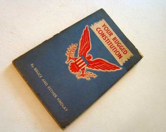 United States Constitution, Your Rugged Constitution by Bruce and Esther Findlay, vintage book, The Constitution of The United States, 1952