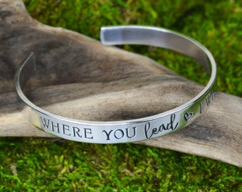 Where You Lead I Will Follow Bracelet - Aluminum Brass Copper or Sterling Silver Cuff Bracelet