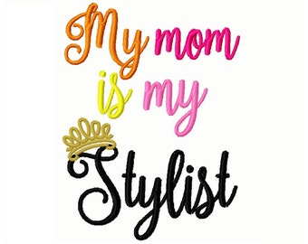 My Mom is My Stylist  Embroidery Design -INSTANT DOWNLOAD-