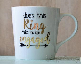 Does this ring make me look engaged, Engagement mug, Future Mrs, Bride gift, engagement gift, bride to be, Coffee Mug, Tea Mug.