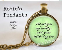 END of SUMMER SALE - I'll get you my pretty...and your little dog too. Wicked Witch of the West quote - Wizard of Oz Jewelry - Ruby Slippers