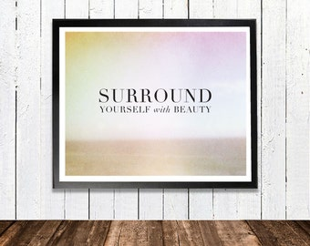 Surround yourself with beauty quote, scenery, landscape print, modern quote