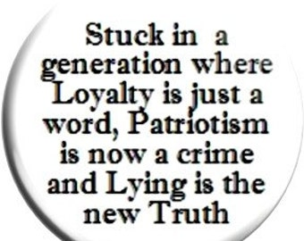 Stuck with Lying as the New Truth. Item  FD40-06  - 1.25 inch Metal Pin back Button or Magnet