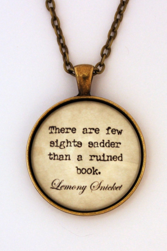 There Are Few Sights Sadder Than A Ruined Book Lemony Snicket Series Of Unfortunate Events Literary Quote Pendant Necklace Jewelry