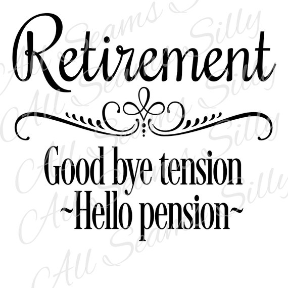 retirement    good bye tension    hello pension    by allseamssilly