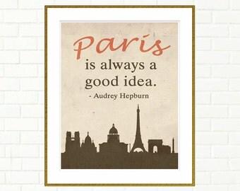 """Paris is always a good idea, Audrey Hepburn Paris Quote, instant download, Audrey Hepburn Quote, travel poster, Paris, France, 8 x 10"""""""
