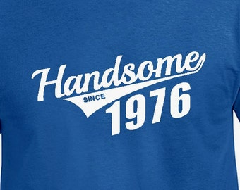 Funny 40th Birthday Gift for Father Brother Husband Friend Uncle Handsome Since 1976 40th Present T-Shirt T Shirt Bday Born Age 40 Years Old
