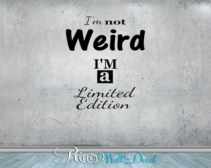 I'm not weird I'm a limited edition - Wall art Vinyl wall Decal sticker - home decor funny Quote / Phrase wall laptop car window lettering