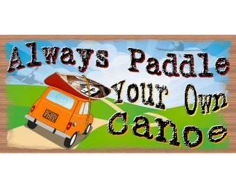 Canoe Wood Signs - Always Paddle Your Own Canoe - GS 2420-Travel Sign - Humorous wood sign, Canoe Plaque