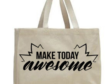 Make today Awesome  ~ Canvas Tote ~ vacation ~ Bride~ Bridesmaids