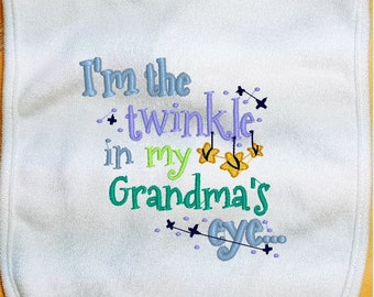Embroidered Baby Bib, I'm the twinkle in my Grandma's Eye, I'm the twinkle in my Grandpa's Eye